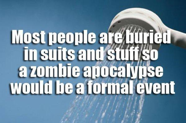 Text - Most people are buried in suits and stufso azombie apocalynse would be a formal event