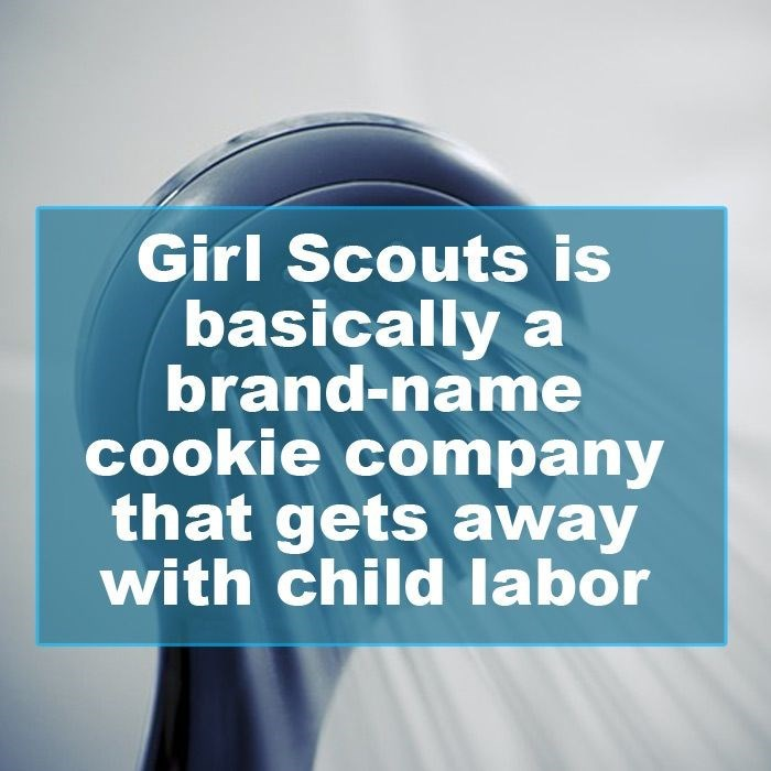 Text - Girl Scouts is basically a brand-name cookie company that gets away with child labor