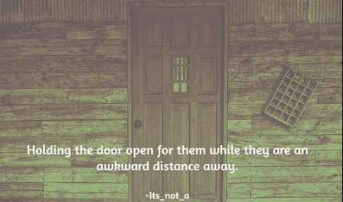 Wood - Holding the door open for them while they are an awkward distance away. -Its_not_a