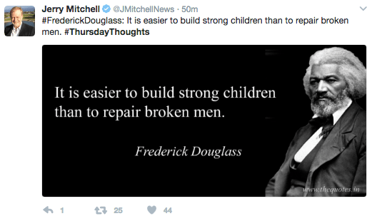 Text - JMitchell News 50m Jerry Mitchell #FrederickDouglass: It is easier to build strong children than to repair broken men. #ThursdayThoughts It is easier to build strong children than to repair broken men. Frederick Douglass ww.thequotes.in t 25 44