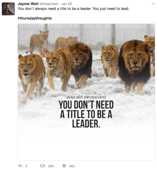 Lion - Jayme Wait @theachero Jan 26 You don't always need a title to be a leader. You just need to lead #thursdaythoughts JAYME WAIT P@THEACHERO YOU DON'T NEED A TITLE TO BE A LEADER. t3269 382