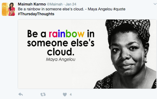 Face - Maimah Karmo @Maimah Jan 24 Be a rainbow in someone else's cloud. - Maya Angelou #quote #ThursdayThoughts Be a rainbow in someone else's cloud Maya Angelou