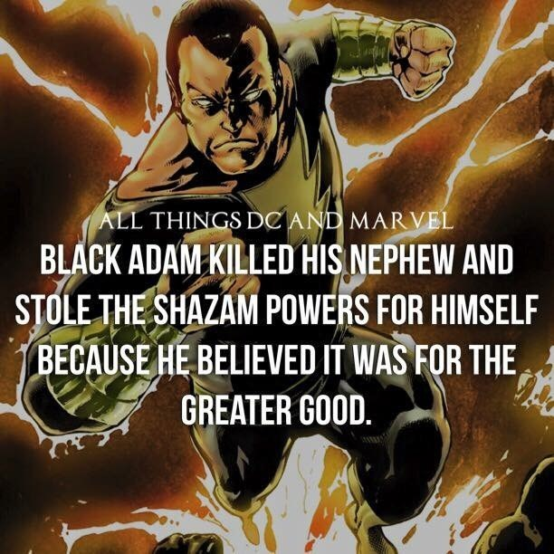 Fictional character - ALL THINGS DCAND MARVEL BLACK ADAM KILLED HIS NEPHEW AND STOLE THE SHAZAM POWERS FOR HIMSELF BECAUSE HE BELIEVED IT WAS FOR THE GREATER GOOD.