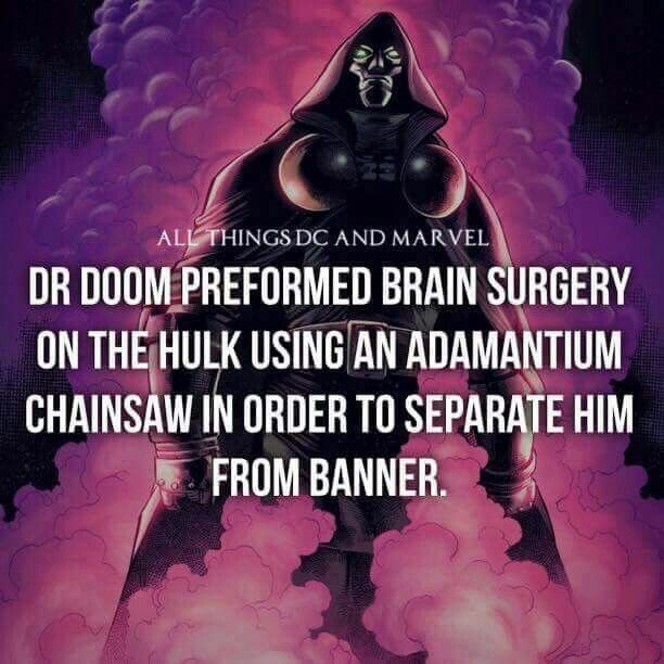 Text - ALL THINGS DC AND MARVEL DR DOOM PREFORMED BRAIN SURGERY ON THE HULK USING AN ADAMANTIUM CHAINSAW IN ORDER TO SEPARATE HIM FROM BANNER.