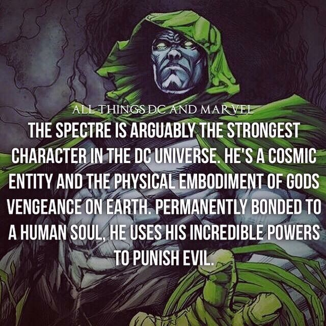 Fictional character - ALL THINGS DC AND MARVEL THE SPECTRE IS ARGUABLY THE STRONGEST CHARACTER IN THE DC UNIVERSE, HE'SA COSMIC ENTITY AND THE PHYSICAL EMBODIMENTOF GODS VENGEANCE ON EARTH. PERMANENTLY BONDED TO A HUMAN SOUL, HE USES HIS INCREDIBLE POWERS TO PUNISH EVIL.