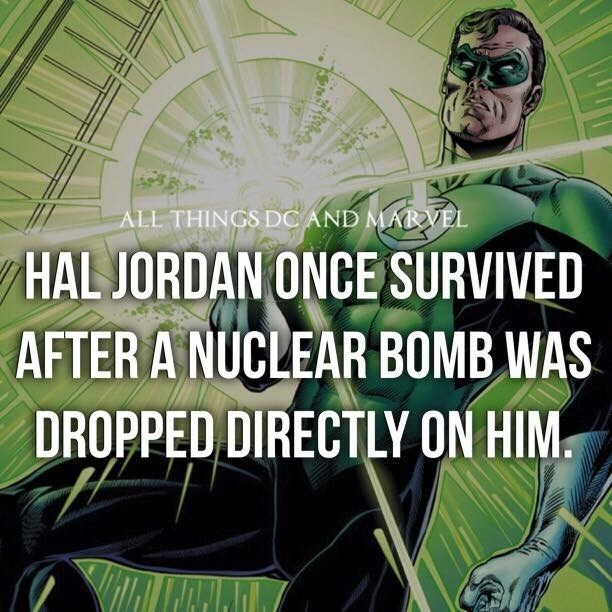 Green lantern - ALL THINGS DCAND MARVEL HAL JORDAN ONCE SURVIVED AFTER A NUCLEAR BOMB WAS DROPPED DIRECTLY ON HIM.