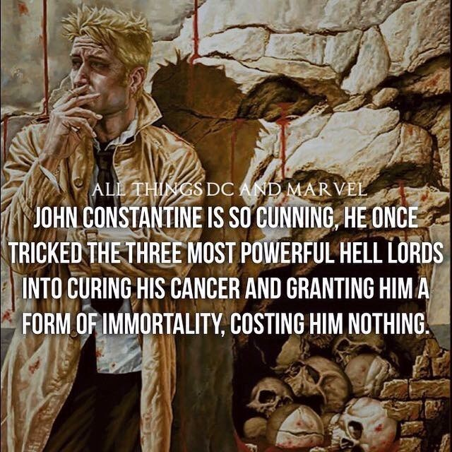 Text - ALL THINGS DC AND MARVEL JOHN CONSTANTINE IS SO CUNNING HE ONCE TRICKED THE THREE MOST POWERFUL HELL LÖRDS INTO CURING HIS CANCER AND GRANTING HIMA FORM OF IMMORTALITY, COSTING HIM NOTHING