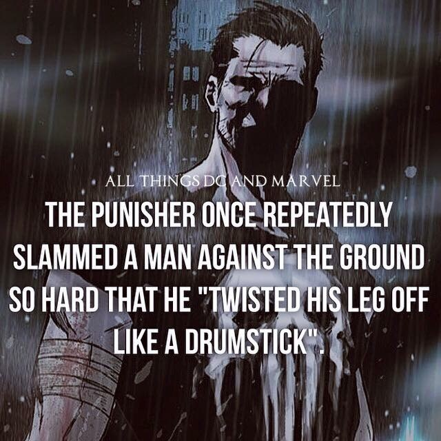 """Text - ALL THINGS DCAND MARVEL THE PUNISHER ONCE REPEATEDLY SLAMMED A MAN AGAINST THE GROUND SO HARD THAT HE """"TWISTED HIS LEG OFF LIKE A DRUMSTICK"""