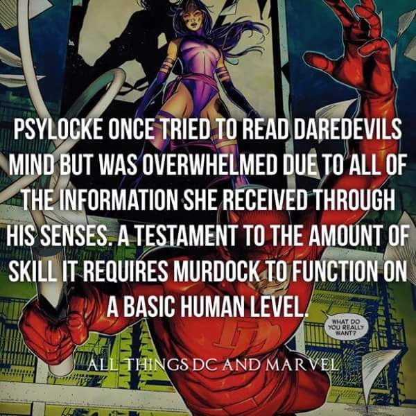 Fictional character - PSYLOCKE ONCE TRIED TO READ DAREDEVILS MIND BUT WAS OVERWHELMED DUE TO ALL OF THE INFORMATION SHE RECEIVED THROUGH HIS SENSES. A TESTAMENT TO THE AMOUNT OF SKILL IT REQUIRES MURDOCK TO FUNCTION ON A BASIC HUMAN LEVEL WHAT DO Yn REALLY WANT LLTHINGS DC AND MARVEL
