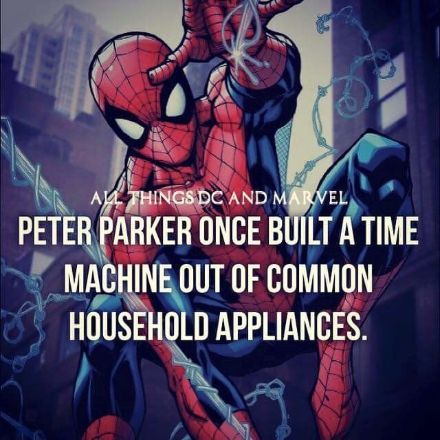 Spider-man - ATHINGS DC AND MARVEL PETER PARKER ONCE BUILT A TIME MACHINE OUT OF COMMON HOUSEHOLD APPLIANCES.