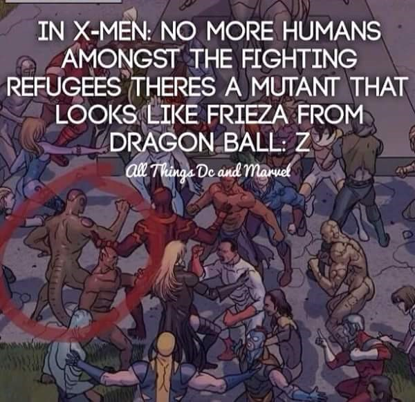 Cartoon - IN X-MEN: NO MORE HUMANS AMONGST THE FIGHTING REFUGEES THERES A MUTANT THAT LOOKS LIKE FRIEZA FROM DRAGON BALL Z' al Thinga De and maet