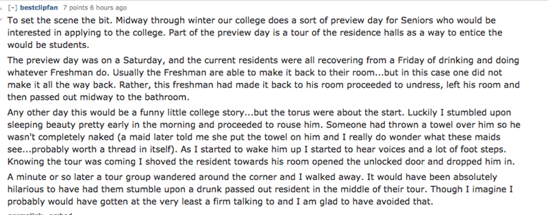 Text - [] bestclipfan 7 points 6 hours ago To set the scene the bit. Midway through winter our college does a sort of preview day for Seniors who would be interested in applying to the college. Part of the preview day is a tour of the residence halls as a way to entice the would be students. The preview day was whatever Freshman do. Usually the Freshman are able to make it back to their room...but in this case one did not make it all the way back. Rather, this freshman had made it back to his ro