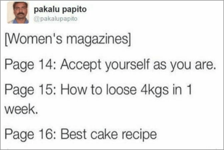 Text - pakalu papito @pakalupapito Women's magazines] Page 14: Accept yourself as you are. Page 15: How to loose 4kgs in 1 week. Page 16: Best cake recipe