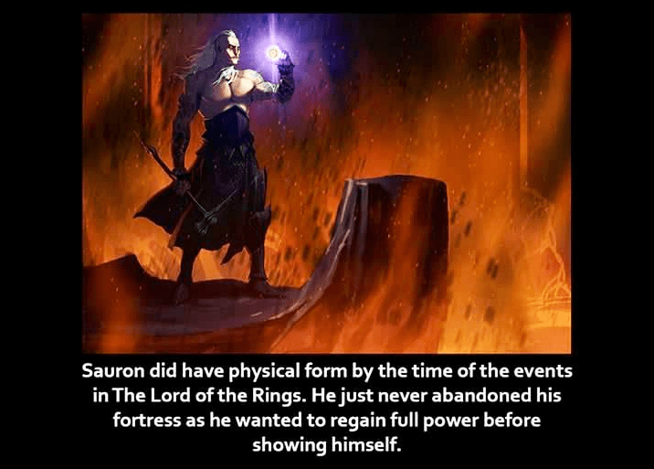 Text - Sauron did have physical form by the time of the events in The Lord of the Rings. He just never abandoned his fortress as he wanted to regain full power before showing himself.
