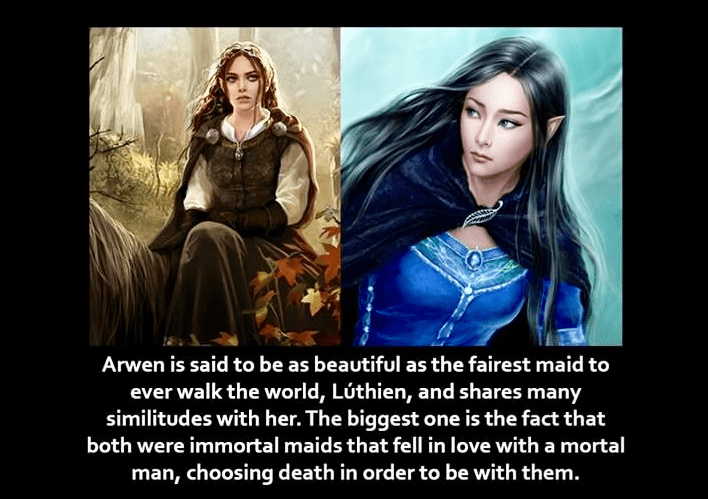 Text - Arwen is said to be as beautiful as the fairest maid to ever walk the world, Lúthien, and shares many similitudes with her. The biggest one is the fact that both were immortal maids that fell in love with a mortal man, choosing death in order to be with them.