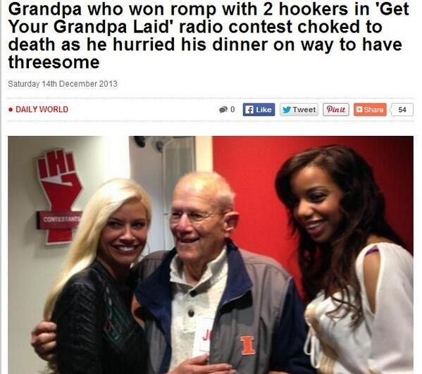 Community - Grandpa who won romp with 2 hookers in 'Get Your Grandpa Laid' radio contest choked to death as he hurried his dinner on way to have threesome Saturday 14th December 2013 DAILY WORLD Tweet Pinit Share Like 54 iHI CONTESTANT