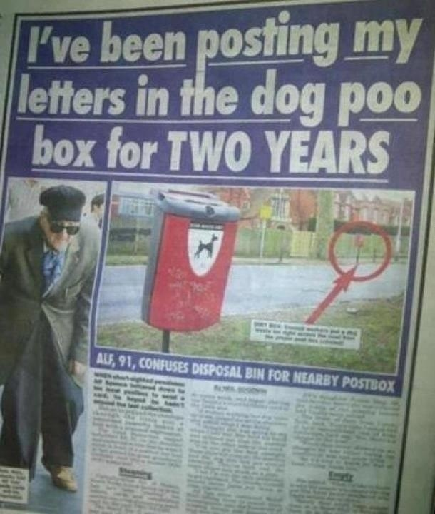 Newspaper - I've been posting my letters in the dog poo box for TWO YEARS ALF, 91, CONFUSES DISPOSAL BIN FOR NEARBY POSTBOX