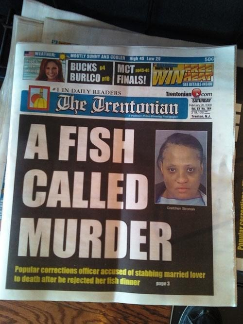 Newspaper - WEATHER MOSTLY SUNNTY AND COOLER High 45 Low 20 500 MCT FINALS!WINER The Trentonian BUCKS BURLCO 14 p45-46 10 SEL DETAILS INSD 1 IN DAILY READERS Trentonian com SATURDAY Febray 2 200 29.100 Treaton NJ A FISH CALLED MURDER Getchen Seoman Popular corrections officer accused of stabbing married lover to death after he rejected her fish dinner Dage 3