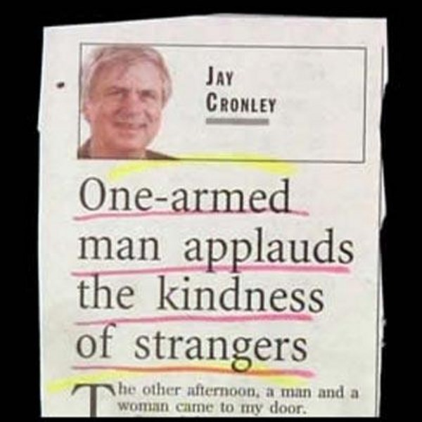 Text - JAY CRONLEY One-armed man applauds the kindness of strangers T he other afternoon, a man and a woman camne to my door