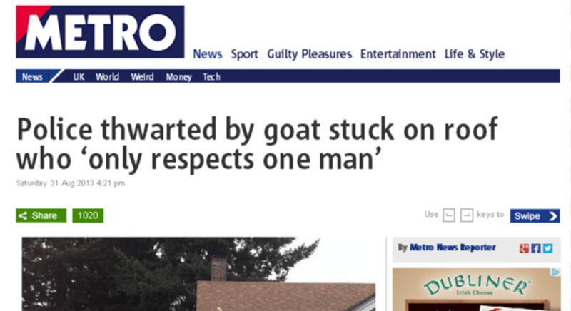 Real estate - METRO News Sport Guilty Pleasures Entertainment Life & Style UK World Welrd Money Texh News Police thwarted by goat stuck on roof who 'only respects one man' Saturday 31 Aug 2013 421 pm keys to Swipe Share Use 1020 By Metro News Re porter DUBLINER Rrtsh Cheese