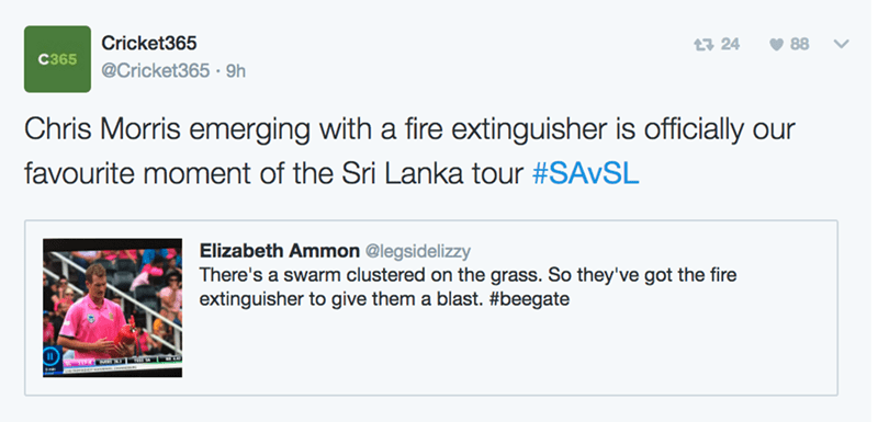 Text - Cricket365 17 24 88 C365 @Cricket365 9h Chris Morris emerging with a fire extinguisher is officially our favourite moment of the Sri Lanka tour #SAVSL Elizabeth Ammon @legsidelizzy There's a swarm clustered on the grass. So they've got the fire extinguisher to give them a blast. #beegate