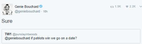 Text - 2.2K Genie Bouchard t3 1.9K @geniebouchard 16h Sure TW1 @punslayintwoods @geniebouchard if patriots win we go on a date?