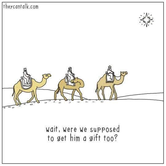 Camel - theycantalk.com Wait, were we supposed to get him a gift too?