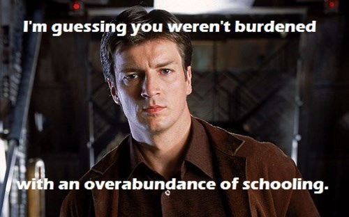insults - Movie - I'm guessing you weren't burdened with an overabundance of schooling.