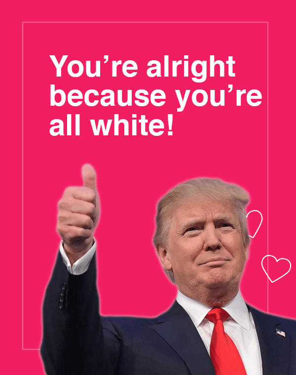 Text - You're alright because you're all white!