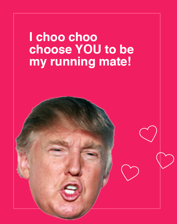Face - I choo choo choose YOU to be my running mate!