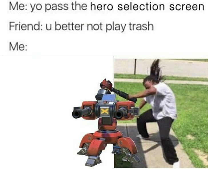 Photo caption - Me: yo pass the hero selection screen Friend: u better not play trash Me: