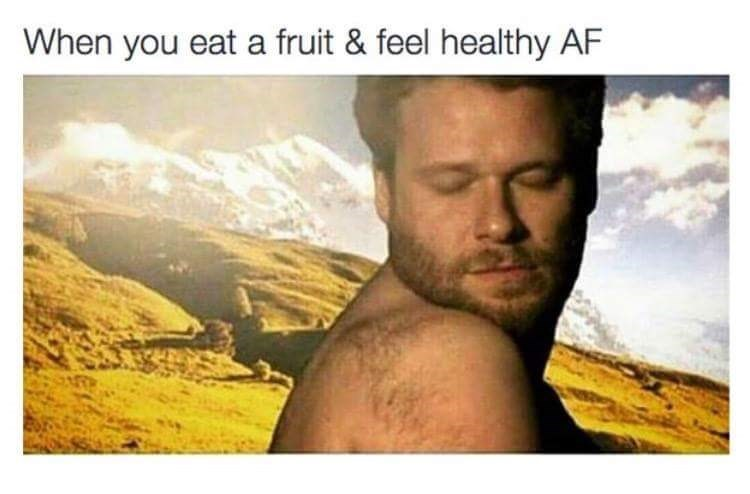 Text - When you eat a fruit & feel healthy AF