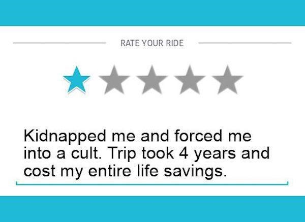 Text - RATE YOUR RIDE Kidnapped me and forced me into a cult. Trip took 4 years and cost my entire life savings.