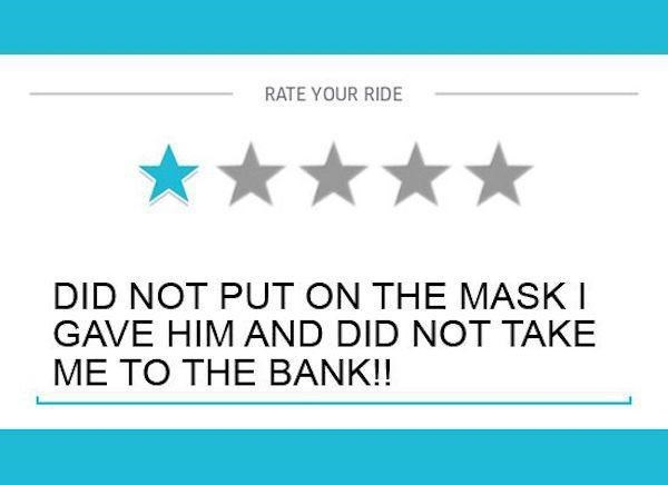 Text - RATE YOUR RIDE DID NOT PUT ON THE MASK I GAVE HIM AND DID NOT TAKE ME TO THE BANK!!