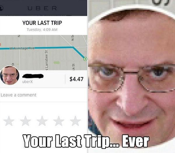 Face - UBER YOUR LAST TRIP Tuesday, 4:09 AM WArmitage Ave St $4.47 uberX Leave a comment Your Last Trip...Ever Larrabee St ck St S N