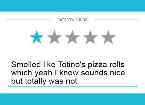 Text - RATE YOUR RIDE Smelled like Totino's pizza rolls which yeah I know sounds nice but totally was not
