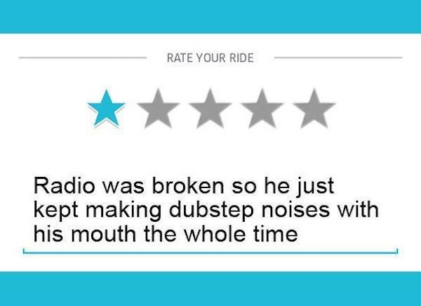 Text - RATE YOUR RIDE Radio was broken so he just kept making dubstep noises with his mouth the whole time