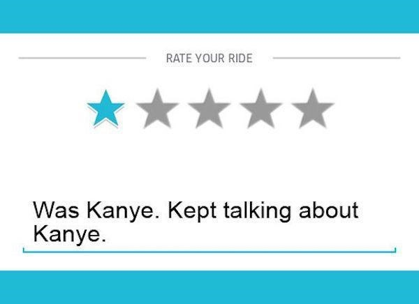 Text - RATE YOUR RIDE Was Kanye. Kept talking about Kanye