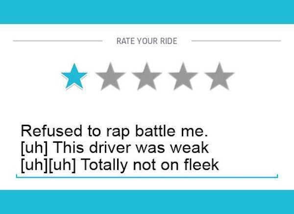 Text - RATE YOUR RIDE Refused to rap battle me. [uh] This driver was weak [uh][uh] Totally not on fleek