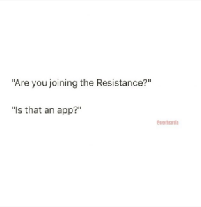 """Text - """"Are you joining the Resistance?"""" """"Is that an app?"""""""