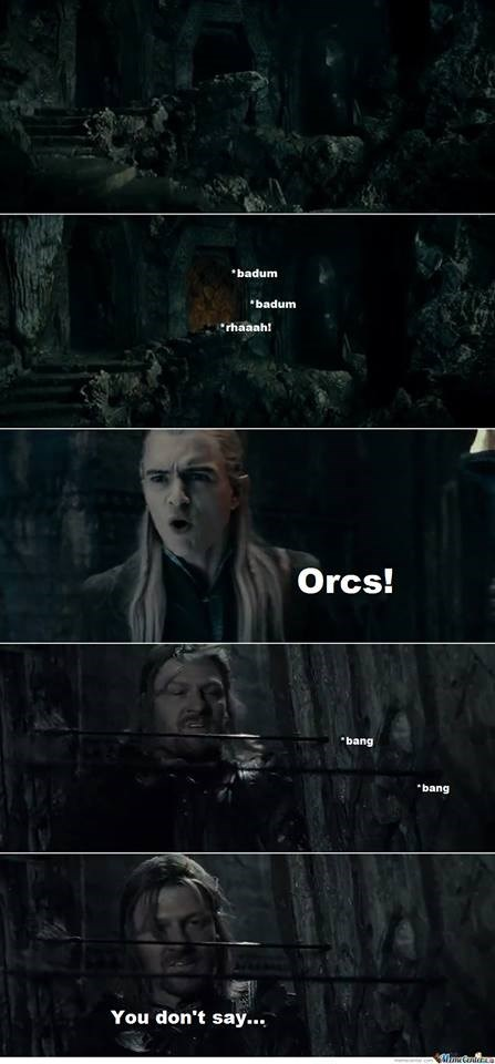 Darkness - badum badum rhaaah! Orcs! bang bang You don't say...