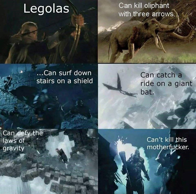 Adaptation - Can kill oliphant with three arrows.. Legolas ..Can surf down Can catch a ride on a giant bat. stairs on a shield Can defy the laws of gravity Can't kill this motherfucker.