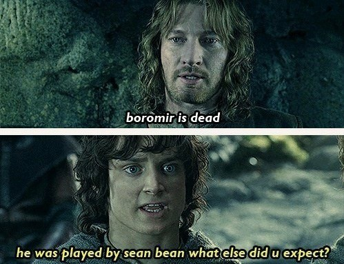 Human - boromir is dead he was played by sean bean what else did u expect?