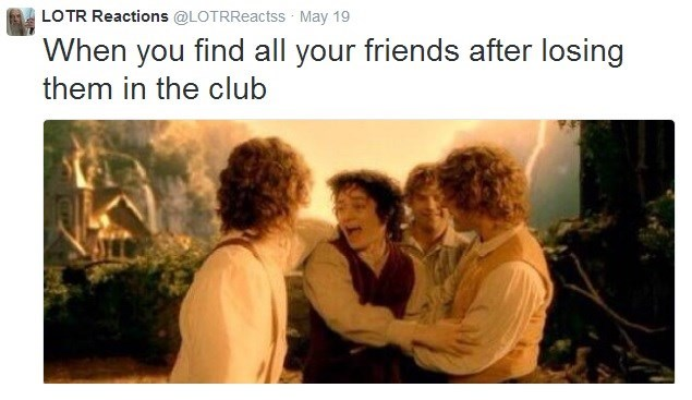 Text - LOTR Reactions @LOTRReactss May 19 When you find all your friends after losing them in the club