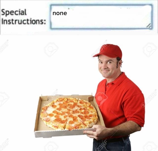 anti meme about ordering regular pizza with no special instructions