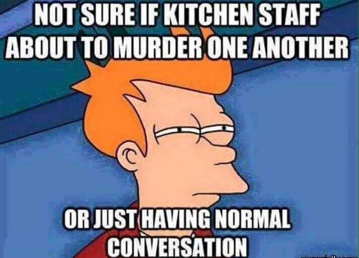 work meme - Cartoon - NOT SURE IF KITCHEN STAFF ABOUT TO MURDERONE ANOTHER ORJUST HAVING NORMAL CONVERSATION