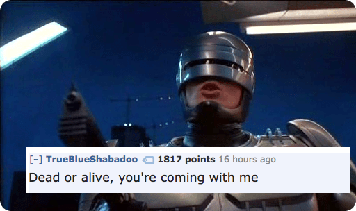 Helmet - TrueBlueShabadoo 1817 points 16 hours ago Dead or alive, you're coming with me