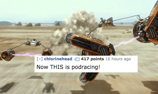 Pc game - -] chlorinehead 417 points 16 hours ago Now THIS is podracing!