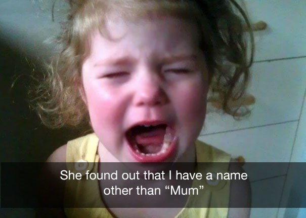 """Face - She found out that I have a name other than """"Mum"""""""