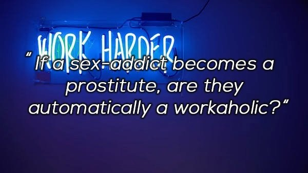 Text - HORK HARDER Ifasex-addict becomes a prostitute, are they automatically a workaholic?""